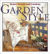 Garden Style : Decorating Ideas for Indoors and Out by Better Homes and...