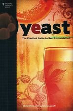 Brewing Elements Ser.: Yeast : The Practical Guide to Beer Fermentation by...