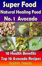 Superfood: Superfood and Natural Healing Food No. 1 Avocado - 10 Health...
