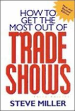 How to Get the Most Out of Trade Shows by Steve Miller (2000, Paperback)
