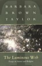 The Luminous Web : Essays on Science and Religion by Barbara Brown Taylor...