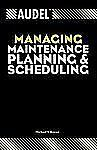 Audel Technical Trades: Audel Managing Maintenance Planning and Scheduling 13...