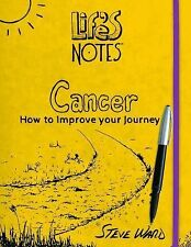 Life's Notes : Cancer - How to Improve Your Journey by Steve Ward (2014,...