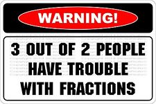"""Metal Sign Warning 3 Out Of 2 People Have Trouble W Fractions 8"""" x 12"""" NS 542"""