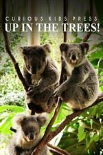 Up in the Trees! - Curious Kids Press : (Picture Book, Children's Book about...