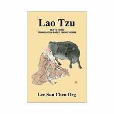 Lao Tzu : Tao Te Ching Translation Based on His Taoism by Lee Sun Chen Org...