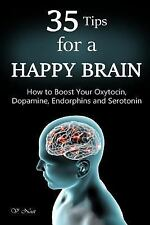 35 Tips for a Happy Brain : How to Boost Your Oxytocin, Dopamine, Endorphins,...
