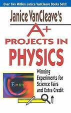 Janice VanCleave's A+ Projects in Physics: Winning Experiments for Science Fairs