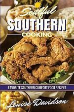 Soulful Southern Cooking : Favorite Southern Comfort Food Recipes by Louise...