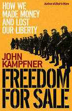 Freedom for Sale: How We Made Money and Lost Our Liberty, Kampfner, John