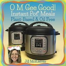 O M Gee Good! Instant Pot Meals, Plant-Based and Oil-Free by Jill McKeever...