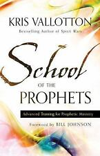 School of the Prophets : Advanced Training for Prophetic Ministry by Kris...