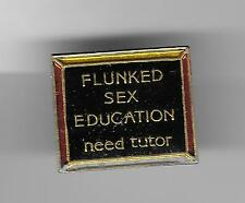 Vintage FLUNKED SEX EDUCATION NEED A TUTOR old enamel pin