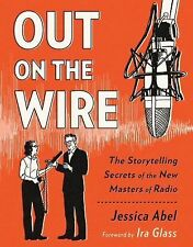 Out on the Wire : The Storytelling Secrets of the New Masters of Radio by...