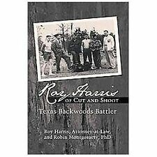 Roy Harris of Cut and Shoot : Texas Backwoods Battler by Robin Montgomery and...