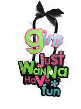 Girls Just Wanna Have Fun Wall or Door Hanger