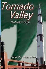 Tornado Valley: Huntsville's Havoc by Shelly Miller (2013, Paperback)