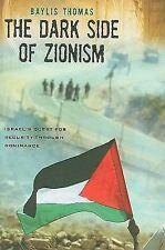 Dark Side of Zionism : The Quest for Security Through Dominance by Baylis...