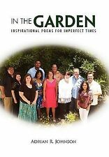 In the Garden : Inspirational Poems for Imperfect Times by Adrian R. Johnson...