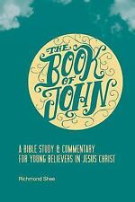 The Book of John : A Bible Study and Commentary for Young Believers in Jesus...