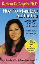 How to Make Love All the Time: Make Love Last a Lifetime, Barbara De Angelis, 04