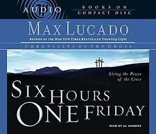 Six Hours One Friday : Living in the Power of the Cross by Max Lucado (2004,...