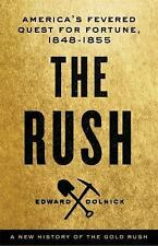 The Rush : America's Fevered Quest for Fortune, 1848-1855 by Edward Dolnick (...