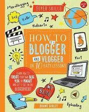 How to Be a Blogger and Vlogger in 10 Easy Lessons: Learn how to create your own