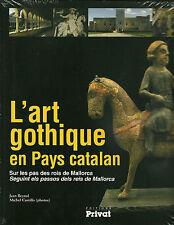L'ART GOTHIQUE EN PAYS CATALAN : SUR LES PAS DES ROIS DE MALLORCA - NEUF