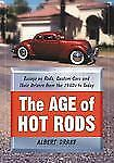 The Age of Hot Rods : Essays on Rods, Custom Cars and Their Drivers from the...