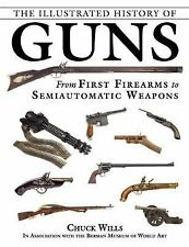 The Illustrated History of Guns : From First Firearms to Semiautomatic...
