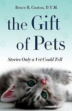 The Gift of Pets : Stories Only a Vet Could Tell by Bruce R. Coston (2012,...