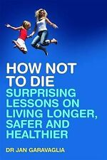 How Not to Die: Surprising Lessons on Living Longer, Safer and Healthier, Dr Jan