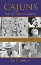 Cajuns and Other Characters : True Stories from Cajun Louisiana by Jim...