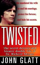Twisted - The Secret Desires and Bizarre Double Life Of Dr. Richard Sharpe, John