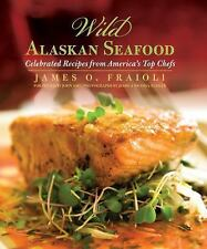 Wild Alaskan Seafood: Celebrated Recipes from America's Top Chefs, Fraioli, Jame