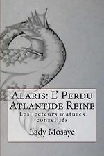 Alaris: l' Perdu Atlantide Reine : Lecteurs Matures Conseillés by Lady Mosaye...