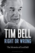 RIGHT OR WRONG: The Memoirs of Lord Bell by Tim Bell (2015, Hardcover)