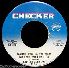 KIP ANDERSON-Woman, How Do You Make Me Love You-Rare Northern Soul 45-CHECKER