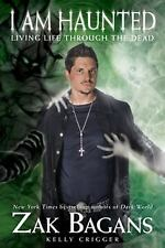I Am Haunted : Living Life Through the Dead by Zak Bagans and Kelly Crigger...