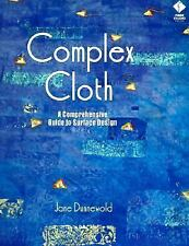 Complex Cloth: A Comprehensive Guide to Surface Design by Dunnewold, Jane
