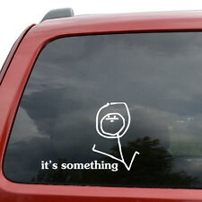 "It's Something Meme Car Window Decor Vinyl Decal Sticker- 6"" Wide White"