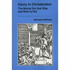 Usury in Christendom:The Mortal Sin that Was And Now is Not; Michael Hoffman