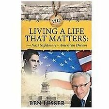 Living a Life That Matters : From Nazi Nightmare to American Dream by Ben...