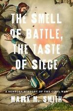 The Smell of Battle, the Taste of Siege : A Sensory History of the Civil War...