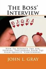 The Boss' Interview : How to Separate the Job-Seeking Pretenders from the...