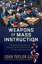 Weapons Of Mass Instruction John Taylor Gatto Paperback Book