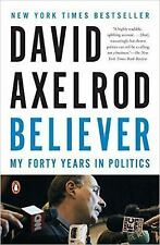 Believer : My Forty Years in Politics by David Axelrod (2016, Paperback)