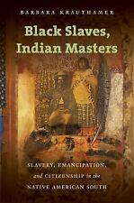 Black Slaves, Indian Masters : Slavery, Emancipation, and Citizenship in the...