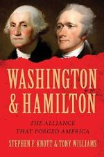 Washington and Hamilton : The Alliance That Forged America by Stephen Knott...